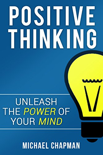 Positive Thinking Unleash The Power Of Your Mind Positive Thinking