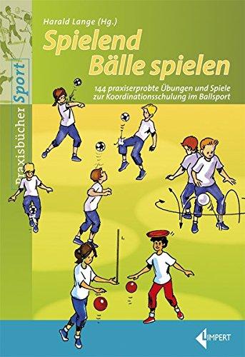 spielend-blle-spielen-144-praxiserprobte-bungen-und-spiele-zur-koordinationsschulung-im-ballsport