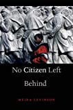 No Citizen Left Behind, Meira Levinson, 0674284240