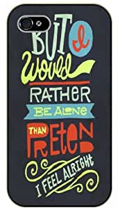 iPhone 6 But I would rather be alone than pretend I feel alright - Black plastic case / Inspirational and motivational life quotes / SURELOCK AUTHENTIC