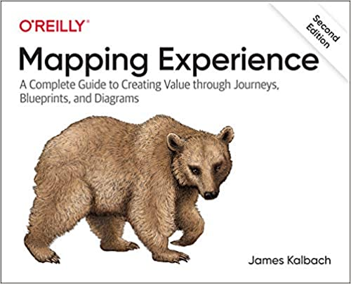 Mapping Experiences  A Complete Guide To Creating Value Through Journeys  Blueprints  And Diagrams