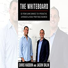 The Whiteboard: Go from Blank Canvas to a Productive, Leveraged and Highly-Profitable Business Audiobook by Chris Haddon, Jason Balin Narrated by James Pascarella