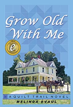 Grow Old With Me (The Quilt Trail Series Book 1) by [Evaul, Melinda]