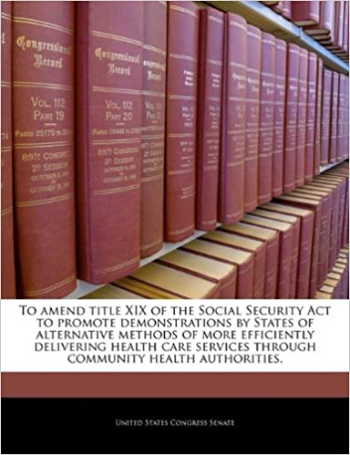 Online e book download To amend title XIX of the Social Security Act to promote demonstrations by States of alternative methods of more efficiently delivering health care services through community health authorities. 1240213573 PDF CHM ePub