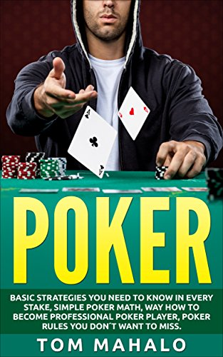 POKER:Poker How To Win, Basic Strategies You Need To Know In Every Stake, Simple Poker Math, Way How To Become Professional Poker Player, Poker Rules You ... (Poker, Poker Math, St