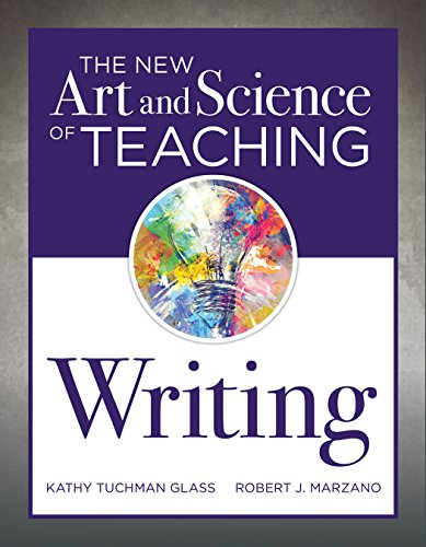 The New Art and Science of Teaching Writing (Research-Based Instructional Strategies for Teaching and Assessing Writing Skills) (The New Art and Science of Teaching Book Series)