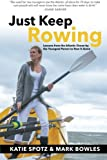 Just Keep Rowing: Lessons from the Atlantic Ocean by the Youngest Person to Row It Alone