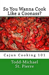So You Wanna Cook Like a Coonass?: Cajun Cooking 101