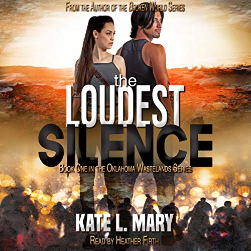 The Loudest Silence: A Post-Apocalyptic Zombie Novel: Oklahoma Wastelands, Book 1