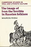 The Image of Ivan the Terrible in Russian Folklore (Cambridge Studies in Oral and Literate Culture)
