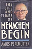 The Life and Times of Menachem Begin
