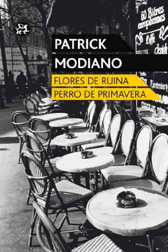Flores de ruina / Perro de primavera [Premio Nobel 2014 ] (Spanish Edition): Patrick Modiano, Aleph: 9788415325451: Amazon.com: Books
