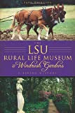 The LSU Rural Life Museum and Windrush Gardens, Faye Phillips, 1596297565