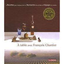 À TABLE AVEC FRANÇOIS CHARTIER : HARMONIE DES VINS ET METS CÉPAGES DU MONDE ET RECETTES POUR AMATEUR
