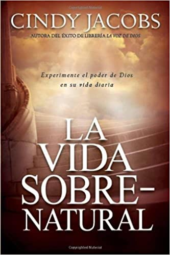 La Vida Sobrenatural: Experimente El Poder de Dios En Su Vida Diaria: Amazon.es: Cindy Jacobs: Libros