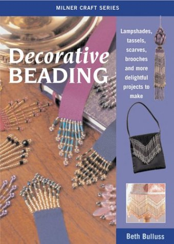 Delightful Brooch (Decorative Beading: Lampshades, Tassels, Scarves, Brooches and More Delightful Projects to Make (Milner Craft Series))