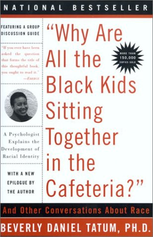 "Books : ""Why Are All The Black Kids Sitting Together in the Cafeteria?"": A Psychologist Explains the Development of Racial Identity"