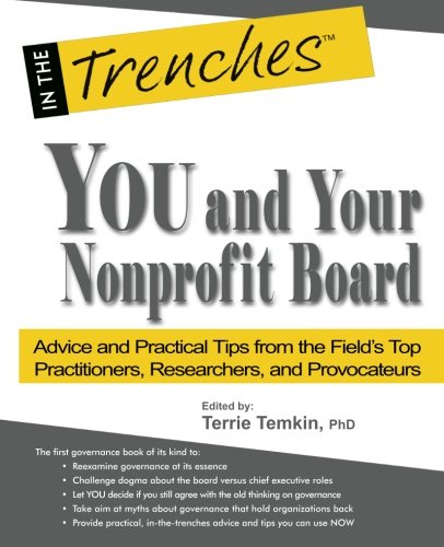 You and Your  Nonprofit Board: Advice and Practical Tips from the Field's Top Practitioners, Researchers, and Provocateurs (In the Trenches)