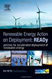 READy: Renewable Energy Action on Deployment : Policies for Accelerated Deployment of Renewable Energy, IEA-RETD and de Vos, Rolf, 0124055192