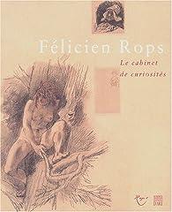 Félicien Rops. Le cabinet de curiosités par Hélène Védrine