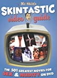 Mr. Skin's Skintastic Video Guide: The 501 Greatest Movies for Sex & Nudity on DVD