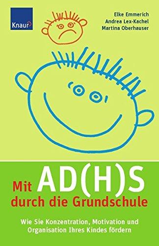 Mit AD(H)S durch die Grundschule: Wie Sie die Konzentration, Motivation und Organisation Ihres Kindes fördern