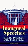 img - for Inaugural Speeches from the Presidents of the United States - Complete Edition: From Washington to Trump (1789-2017)   See the Rise and Development of ... and Platforms of Elected Presidents book / textbook / text book