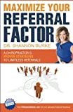 img - for Maximize Your Referral Factor: A Chiropractor's Proven Strategies to Limitless Referrals [PAPERBACK] [2014] [By Dr. Shannon L. Burke] book / textbook / text book