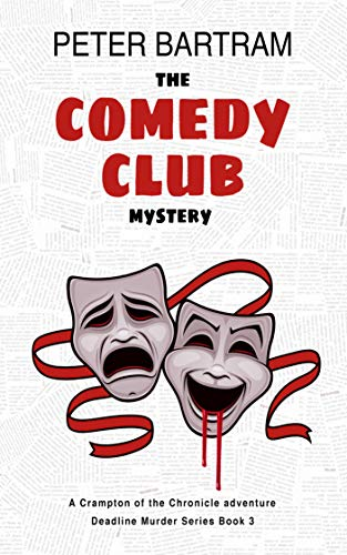 The Comedy Club Mystery: A Crampton of the Chronicle adventure (Deadline Murder Series Book 3) by [Bartram, Peter]