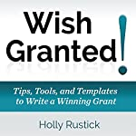 Wish Granted! Tips, Tools, and Templates to Write a Winning Grant: WEGO Grants, Book 1 | Holly Rustick