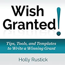 Wish Granted! Tips, Tools, and Templates to Write a Winning Grant: WEGO Grants, Book 1 Audiobook by Holly Rustick Narrated by Holly Rustick