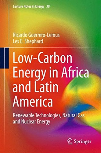 Low-Carbon Energy in Africa and Latin America: Renewable Technologies, Natural Gas and Nuclear Energy (Lecture Notes in Energy) by Ingramcontent