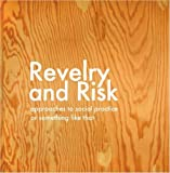 Revelry and Risk: Approaches to Social Practice, or Something Like That, Ted Purves and Sara Thacher, 1430321288