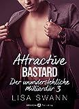 attractive bastard 3 der unwiderstehliche milliard?r german edition