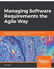 Managing Software Requirements the Agile Way: Bridge the gap between software requirements and executable specifications to deliver successful projects