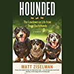 Hounded: The Lowdown on Life from Three Dachshunds | Matt Ziselman