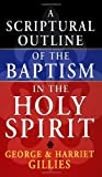 Scriptural Outline of the Baptism of the Holy Spirit, George Gillies and Harriet Gillies, 0883680629