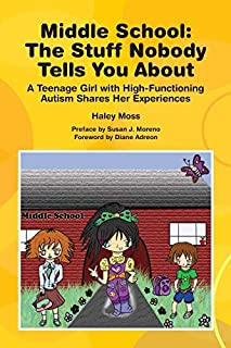 Middle School the Stuff Nobody Tells You about: Teenage Girl W/High-Functioning Autism Shares Her Experiences