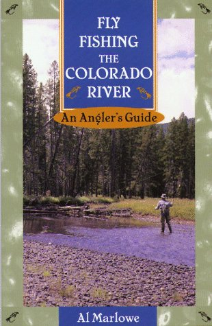 Fly Fishing The Colorado River  An Angler's Guide