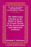 The Differential Calculus As the Model of Desire in French Fiction of the Seventeenth and Eighteenth Centuries, Hockman, Kenneth, 0820431001