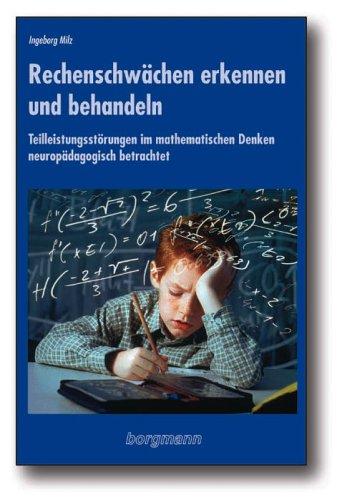 Rechenschwächen erkennen und behandeln: Teilleistungsstörungen im mathematischen Denken neuropädagogisch betrachtet