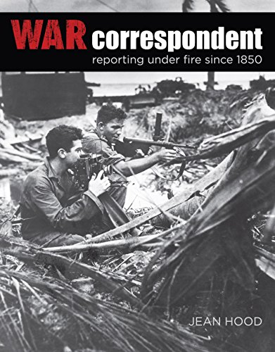 War Correspondent: Reporting Under Fire Since 1850 by Lyons Press
