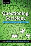 Questioning Sociology : Canadian Perspectives, , 0195440315