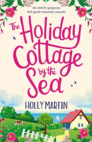 Cottage Sea (The Holiday Cottage by the Sea: An utterly gorgeous feel good romantic comedy)