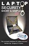 Laptop Security Made Short and Simple 2005, Gregory Evans, 0974561126