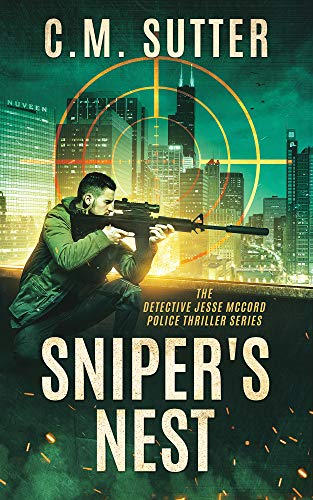 Sniper's Nest: A Gripping Vigilante Justice Thriller (The Detective Jesse McCord Police Thriller Series Book 1) by [Sutter, C.M. ]