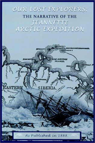 Our Lost Explorers: : The Narrative of the Jeanette Arctic Expedition