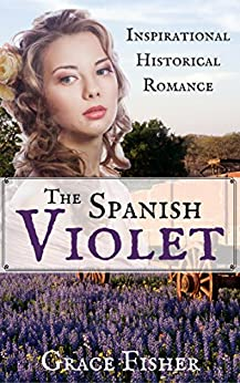 Download for free The Spanish Violet: Inspirational Historical Romance Novella