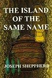 The Island of the Same Name, Joseph R. Sheppherd, 096600180X