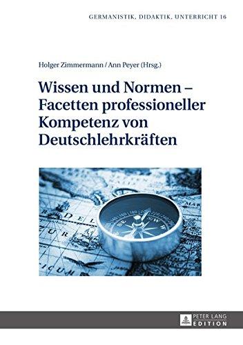 Wissen und Normen – Facetten professioneller Kompetenz von Deutschlehrkräften (Germanistik - Didaktik - Unterricht) (German Edition)